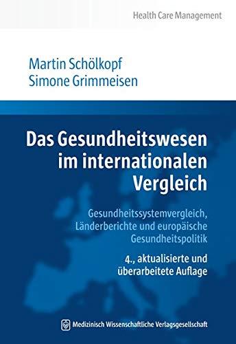 Das Gesundheitswesen im internationalen Vergleich: Gesundheitssystemvergleich, Länderberichte und europäische Gesundheitspolitik (Health Care Management)