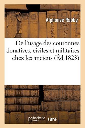 De l'usage des couronnes donatives, civiles et militaires chez les anciens, et de l'excellence: des couronnes civiques