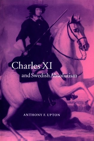 Charles XI and Swedish Absolutism, 1660-1697 (Cambridge Studies in Early Modern History)