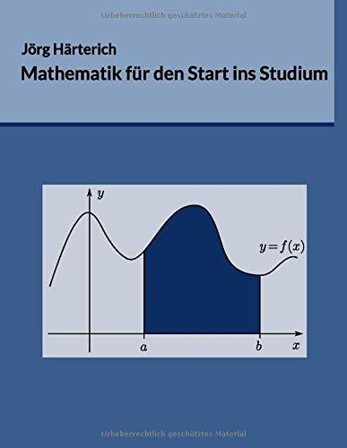 Mathematik für den Start ins Studium: Ein Vorkurs für Studierende der Natur- und Ingenieurwissensc