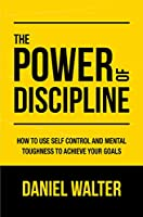 The Power of Discipline: How to Use Self Control and Mental Toughness to Achieve Your Goals (English Edition)