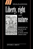 Liberty, Right and Nature: Individual Rights in Later Scholastic Thought (Ideas in Context, Series Number 44)
