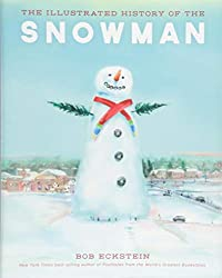 Image: The Illustrated History of the Snowman, by Bob Eckstein (Author). Publisher: Globe Pequot Press (September 1, 2018)