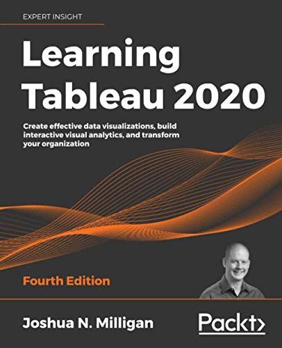 Learning Tableau 2020: Create effective data visualizations, build interactive visual analytics, and