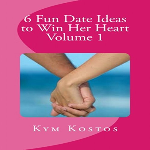 6 Fun Date Ideas to Win Her Heart audiobook cover art