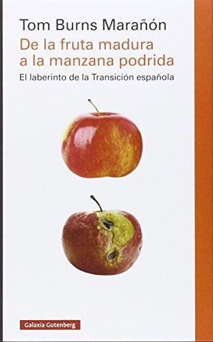 De la fruta madura a la manzana podrida: La transición a la democracia en España y su consolidación (Ensayo)