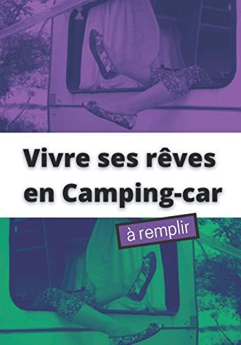 Vivre ses Rêves en Camping-Car à Remplir: Pour camping-caristes afin de noter les souvenirs de voyage et et les renseignements pratiques de votre ... Bord adapté aux escapades en caravane ou van