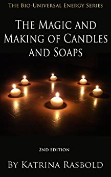 The Magic and Making of Candles and Soaps (The Bio-Universal Energy Series Book 8) by [Katrina Rasbold, Eric Rasbold]