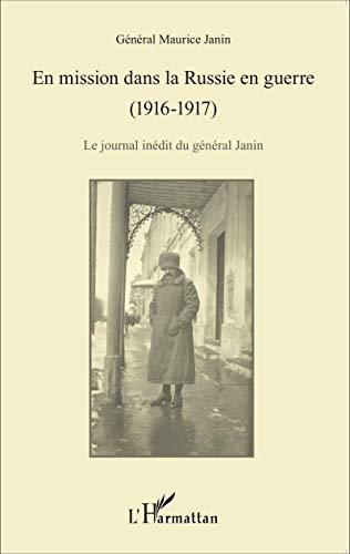 En mission dans la Russie en guerre (1916-1917): Le journal inédit du général Janin