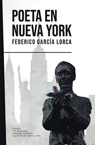 Poeta en Nueva York: Federico García Lorca (Con biografía, contexto histórico y guía)