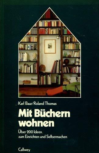 Mit Büchern wohnen. Vom kleinen Wandbord bis zur variablen Wohnwand. Über 200 Ideen zum Einrichten und Selbermachen