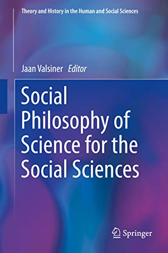 Social Philosophy of Science for the Social Sciences (Theory and History in the Human and Social Sci