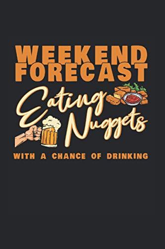 Weekend Forecast Eating Nuggets Drinking: Chicken Nugget & Hähnchen Notizbuch 6x9 Hühnchen Geschenk Für Nug Lover