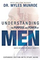 Understanding the Purpose and Power of Men: God's Design for Male Identity, Includes Study Guide