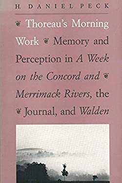 """Thoreau's Morning Work: Memory and Perception in A Week on the Concord and Merrimack Rivers, the """"Journal"""", and Walden"""