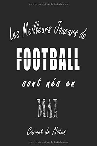 Les Meilleurs Joueurs de FOOTBALL sont nés en Mai carnet de notes: Carnet de note pour les joureurs de FOOTBALL nés en Mai cadeaux pour un ami, une ... collègue, quelqu'un de la famille né en Mai