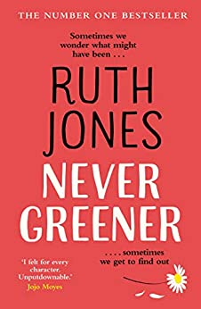 Never Greener: the number one bestselling novel from the co-creator of GAVIN & STACEY by [Ruth Jones]
