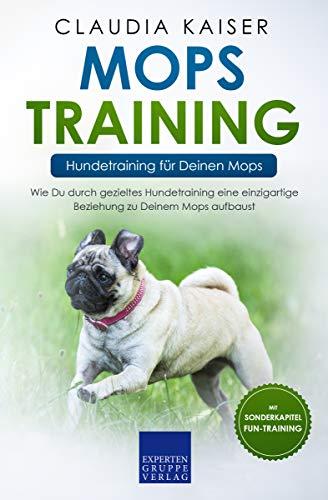 Mops Training – Hundetraining für Deinen Mops: Wie Du durch gezieltes Hundetraining eine einzigartige Beziehung zu Deinem Mops aufbaust (Mops Band 2)
