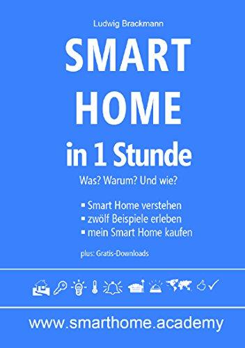 Smart Home in 1 Stunde. Was? Warum? Und wie?: Was ist Smart Home? Welcher Teil von Smart Home passt zu Dir? So kannst Du mit Smart Home starten?