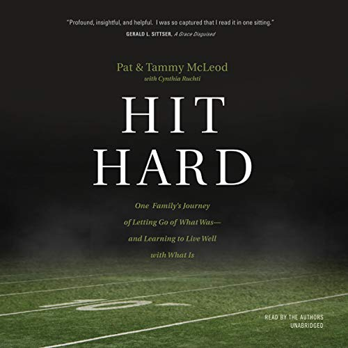Hit Hard     One Family's Journey of Letting Go of What Was - and Learning to Live Well with What Is              By:                                                                                                                                 Pat McLeod,                                                                                        Tammy McLeod,                                                                                        Cynthia Ruchti                           Length: 9 hrs     Not rated yet     Overall 0.0