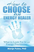 How to Choose an Energy Healer: What to Look For in an Energy Practitioner