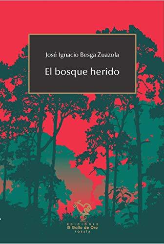 EL BOSQUE HERIDO (GALLO ROJO (POESIA OTROS IDIOMAS))