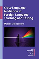 Cross-Language Mediation in Foreign Language Teaching and Testing (New Perspectives on Language and Education)