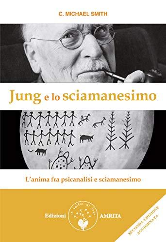 Jung e lo sciamanesimo: L'anima fra psicanalisi e sciamanesimo