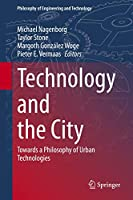 Technology and the City: Towards a Philosophy of Urban Technologies (Philosophy of Engineering and Technology, 36)