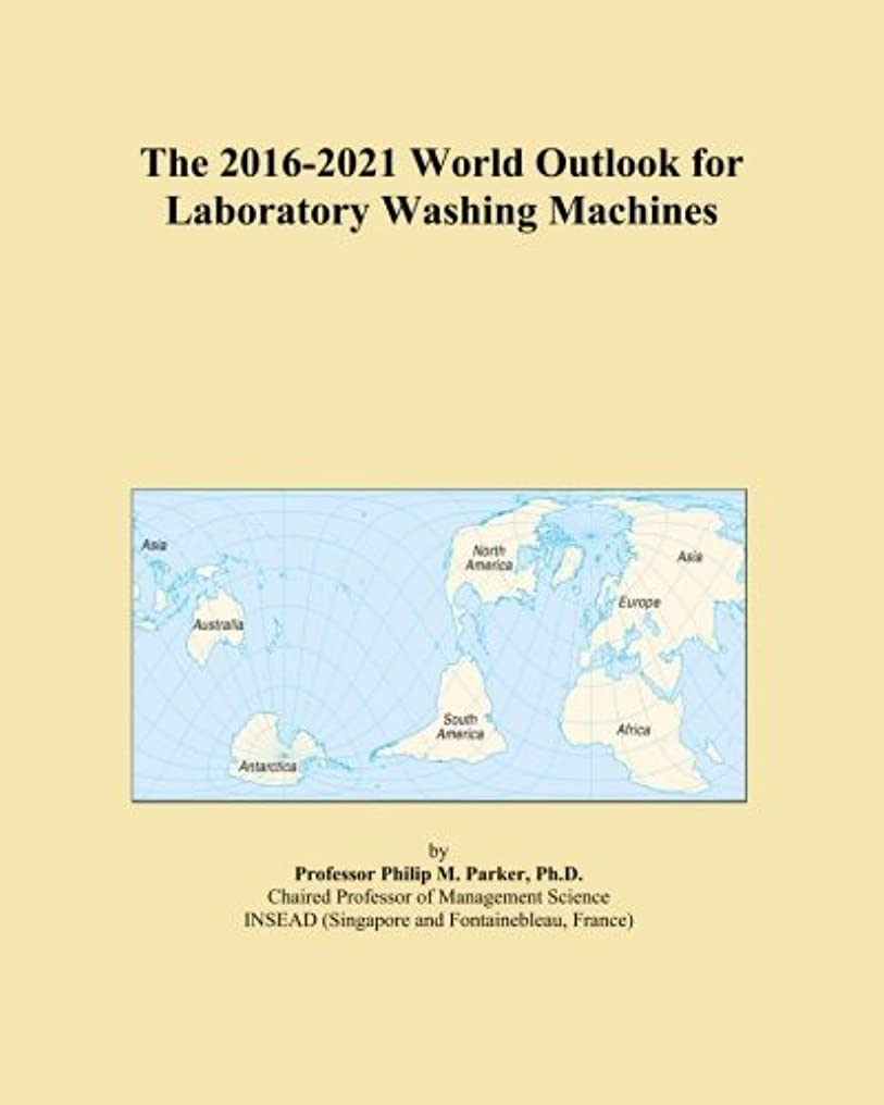 The 2016-2021 World Outlook for Laboratory Washing Machines