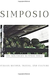 SIMPOSIO | The Southern Summer Issue: Italian Recipes, Travel, and Culture