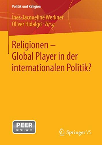 Religionen - Global Player in der internationalen Politik? (Politik und Religion)