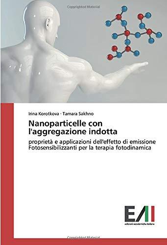 Nanoparticelle con l'aggregazione indotta: proprietà e applicazioni dell'effetto di emissioneFotosensibilizzanti per la terapia fotodinamica