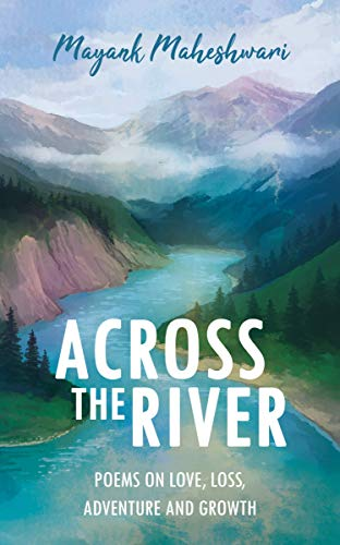 Across the River: Poems on love, loss, adventure and growth (English Edition)