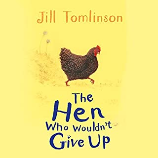 The Hen Who Wouldn't Give Up                   By:                                                                                                                                 Jill Tomlinson                               Narrated by:                                                                                                                                 Maureen Lipman                      Length: 1 hr and 13 mins     18 ratings     Overall 4.9
