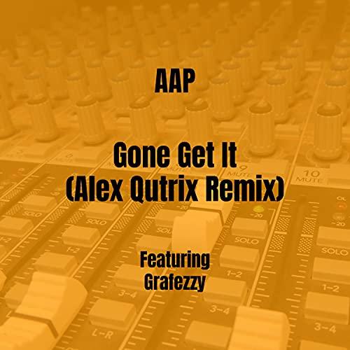 Gone Get It (Alex Qutrix Remix) [Explicit]
