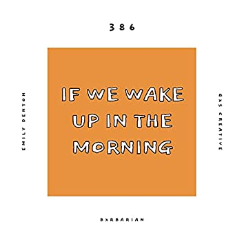 If We Wake Up In The Morning (feat. Emily Denton & Bxrbarian)