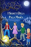 I segreti della palla magica: Il viaggio inizia: Un'emozionante avventura per ragazzi e ragazze dagli 8 anni in su con suspense, magia e amicizia