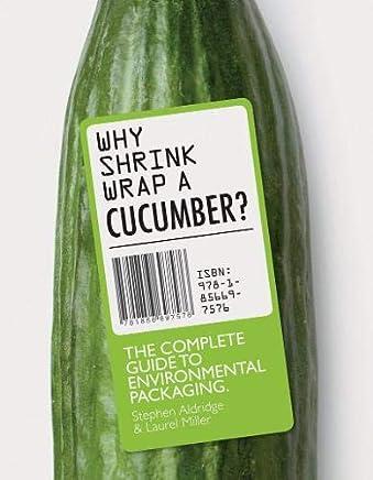 Why Shrink-Wrap a Cucumber?