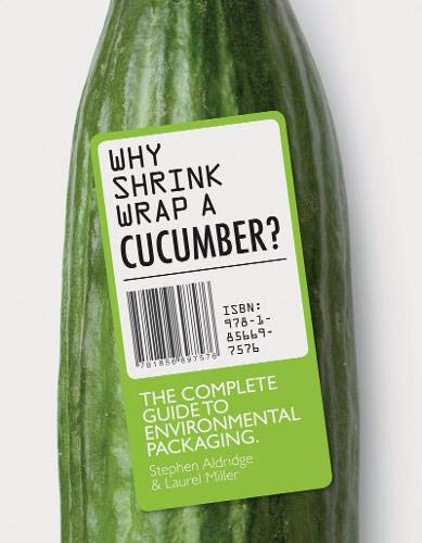 WHY SHRINKWRAP A CUCUMBER: The Complete Guide to Environmental Packaging