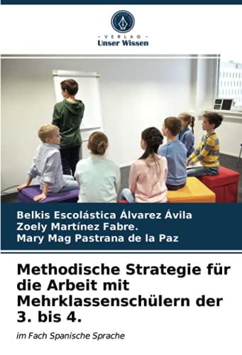 Methodische Strategie für die Arbeit mit Mehrklassenschülern der 3. bis 4.: im Fach Spanische Sprache