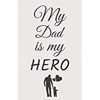 My Dad is My hero:: Lined notebook 6x9 120 pages nice interior background,perfect gift for Father's day,Alternative Fathers Day Cards for ... pop,poppa,padre,pa,pappy,grandpa,grandfather.