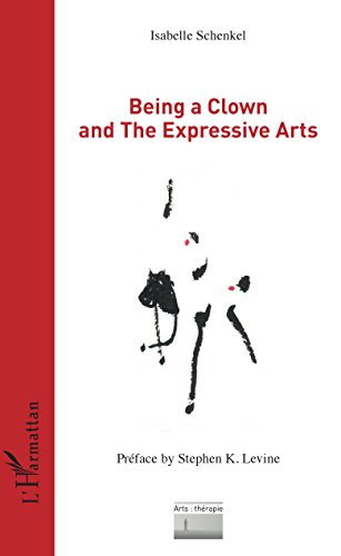 Being a Clown and The Expressive Arts (Arts : thérapie) (French Edition)
