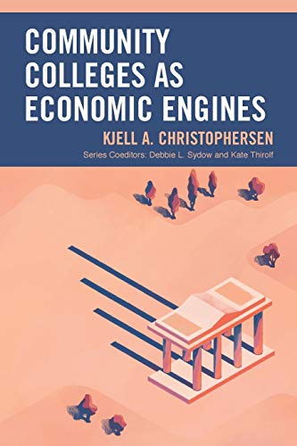 Compare Textbook Prices for Community Colleges as Economic Engines The Futures Series on Community Colleges Illustrated Edition ISBN 9781475845884 by Christophersen, Kjell A.,Sydow, Debbie L.,Thirolf, Kate