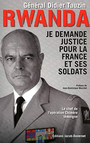 RWANDA, JE DEMANDE JUSTICE POUR LA FRANCE ET SES SOLDATS