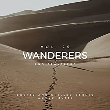 Wanderers And Travelers - Exotic And Chilled Ethnic World Music, Vol. 25
