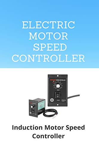 Electric Motor Speed Controller: Induction Motor Speed Controller: Basic Concept Of Variable Speed Drive System (English Edition)