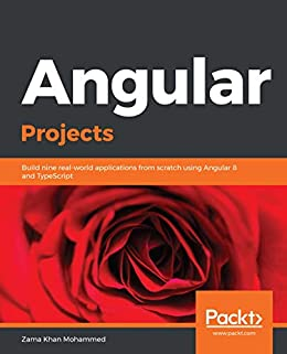 Angular Projects Build Nine Real World Applications From Scratch Using Angular 8 And Typescript 1 Mohammed Zama Khan Ebook Amazon Com