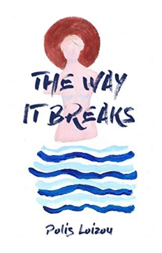 The Way It Breaks by [Polis Loizou]