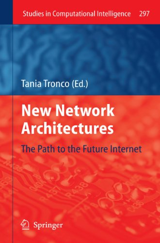 New Network Architectures: The Path to the Future Internet (Studies in Computational Intelligence, 297)
